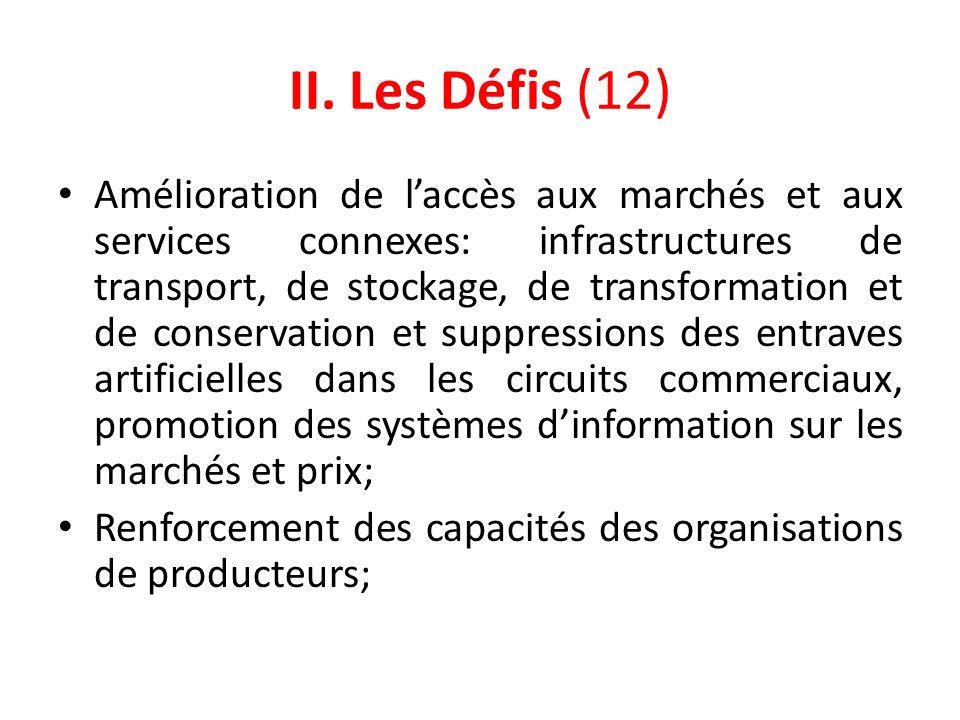 II. Les Défis (12) Amélioration de laccès aux marchés et aux services connexes: infrastructures de transport, de stockage, de transformation et de con