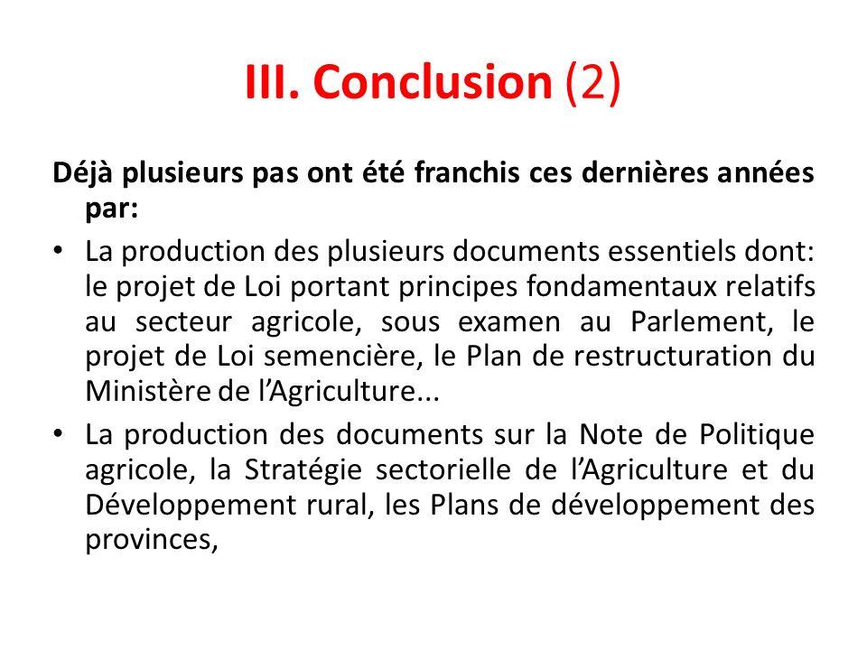 III. Conclusion (2) Déjà plusieurs pas ont été franchis ces dernières années par: La production des plusieurs documents essentiels dont: le projet de