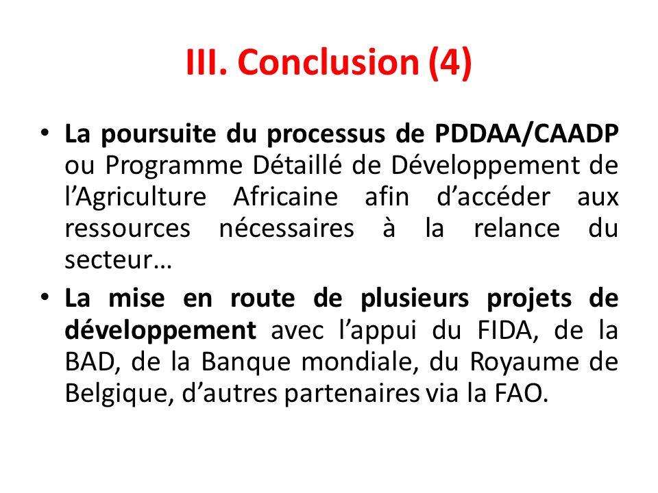 III. Conclusion (4) La poursuite du processus de PDDAA/CAADP ou Programme Détaillé de Développement de lAgriculture Africaine afin daccéder aux ressou