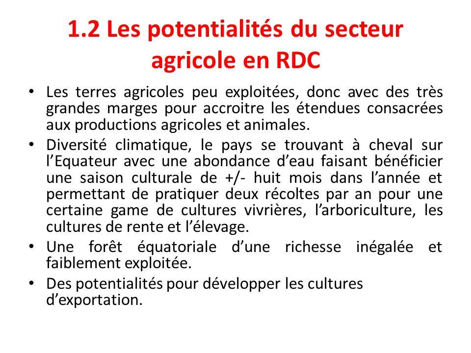 1.4 Conséquences de laffaiblissement du secteur agricole en RDC Les productions locales du secteur agricole ne couvrent pas les besoins de la population et ne permettent pas la réalisation de la sécurité alimentaire, objectif de développement adopté par le Gouvernement.