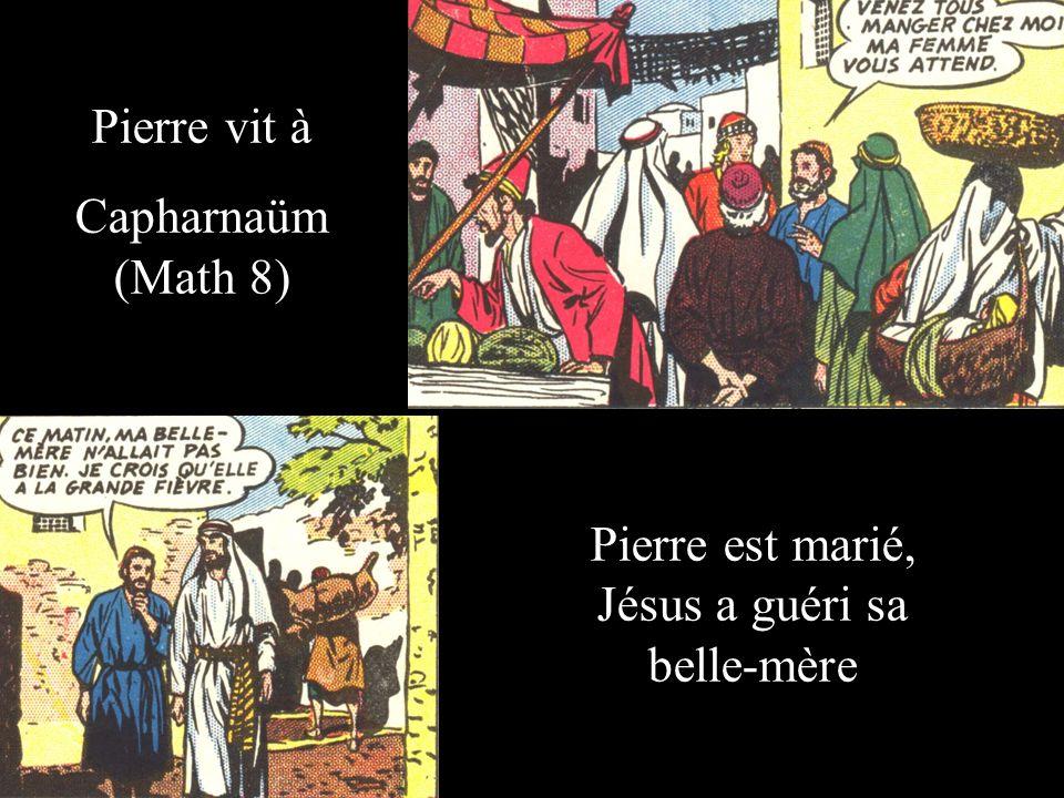 Pierre vit à Capharnaüm (Math 8) Pierre est marié, Jésus a guéri sa belle-mère