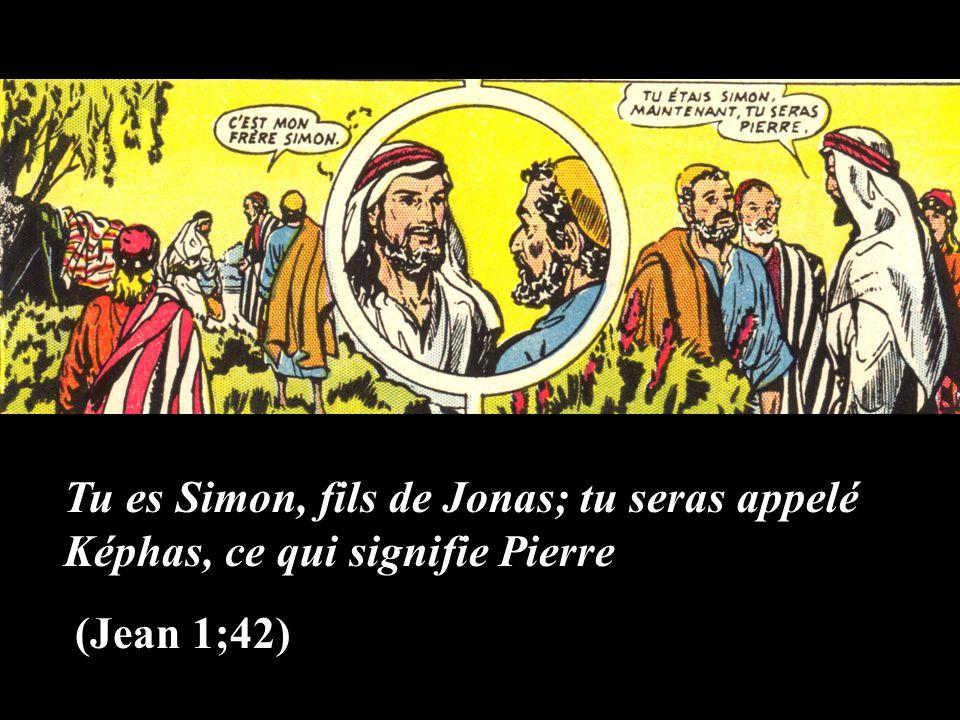 Tu es Simon, fils de Jonas; tu seras appelé Képhas, ce qui signifie Pierre (Jean 1;42)