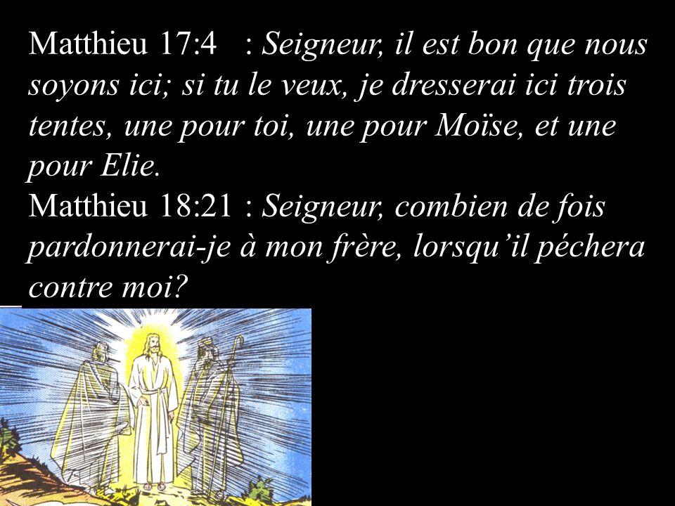 Matthieu 17:4 : Seigneur, il est bon que nous soyons ici; si tu le veux, je dresserai ici trois tentes, une pour toi, une pour Moïse, et une pour Elie