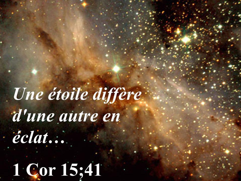 Une étoile diffère d'une autre en éclat… 1 Cor 15;41