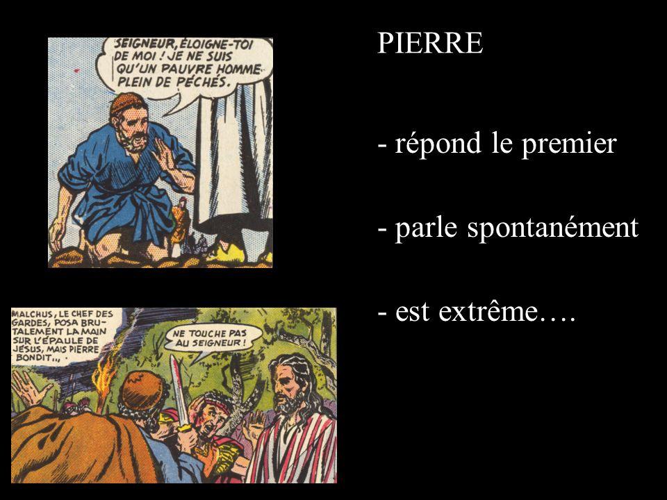 PIERRE - répond le premier - parle spontanément - est extrême….