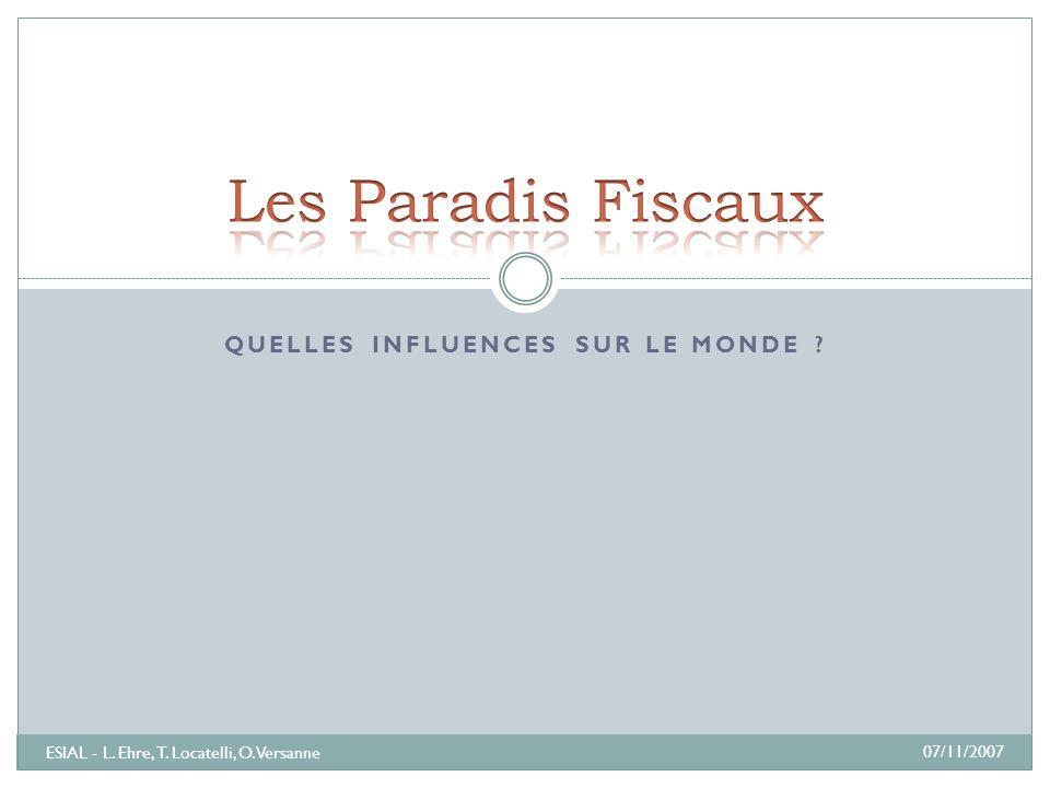 QUELLES INFLUENCES SUR LE MONDE ? 07/11/2007 ESIAL - L. Ehre, T. Locatelli, O. Versanne