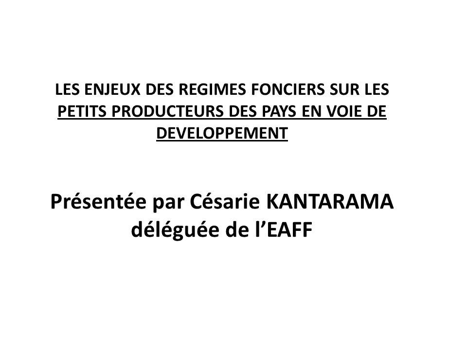 LES ENJEUX DES REGIMES FONCIERS SUR LES PETITS PRODUCTEURS DES PAYS EN VOIE DE DEVELOPPEMENT Présentée par Césarie KANTARAMA déléguée de lEAFF
