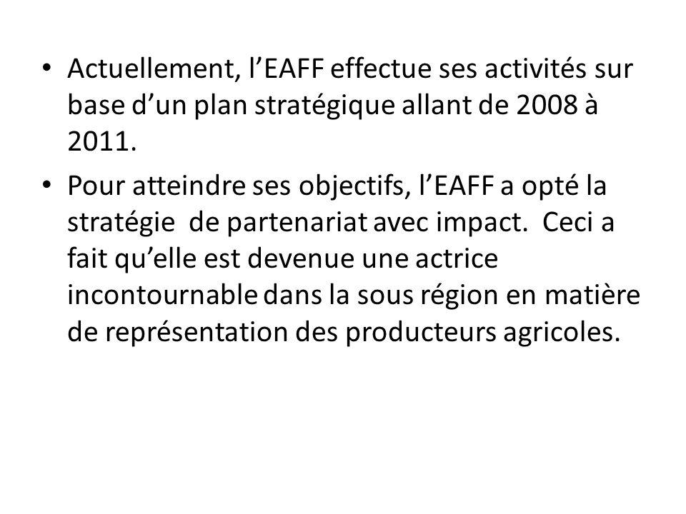 Actuellement, lEAFF effectue ses activités sur base dun plan stratégique allant de 2008 à 2011.