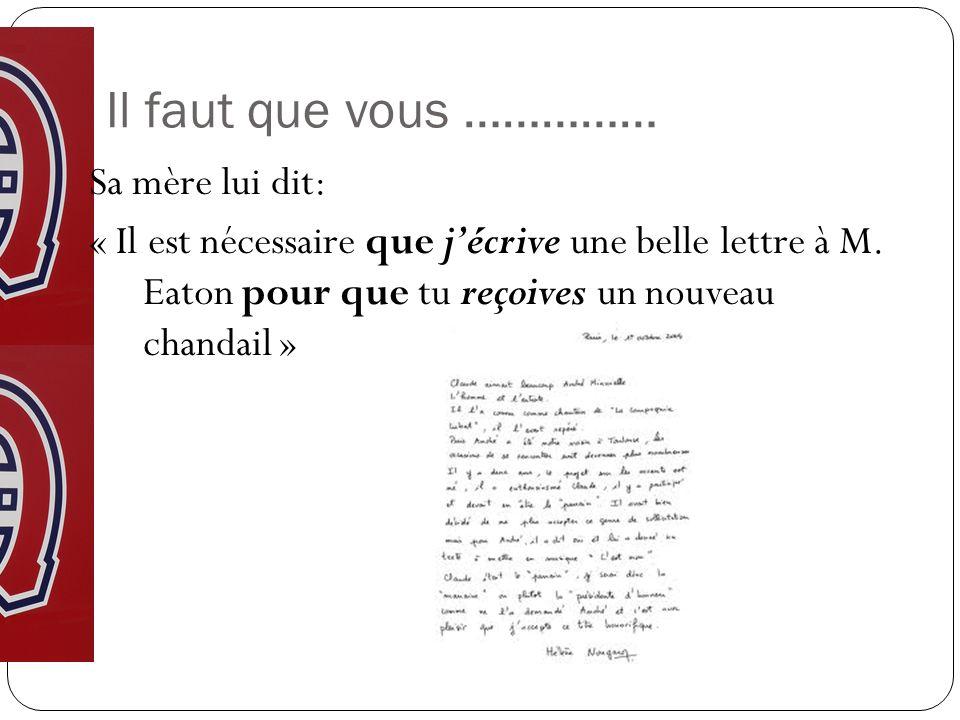 Il faut que vous …………… Sa mère lui dit: « Il est nécessaire que jécrive une belle lettre à M. Eaton pour que tu reçoives un nouveau chandail »