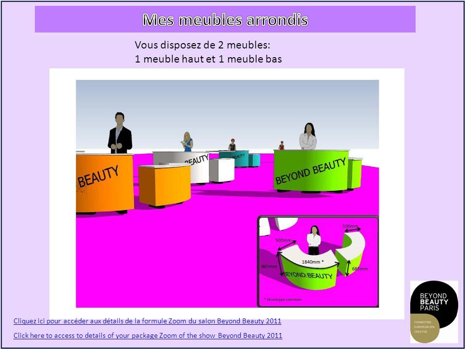 Vous disposez de 2 meubles: 1 meuble haut et 1 meuble bas Cliquez ici pour accéder aux détails de la formule Zoom du salon Beyond Beauty 2011 Click here to access to details of your package Zoom of the show Beyond Beauty 2011