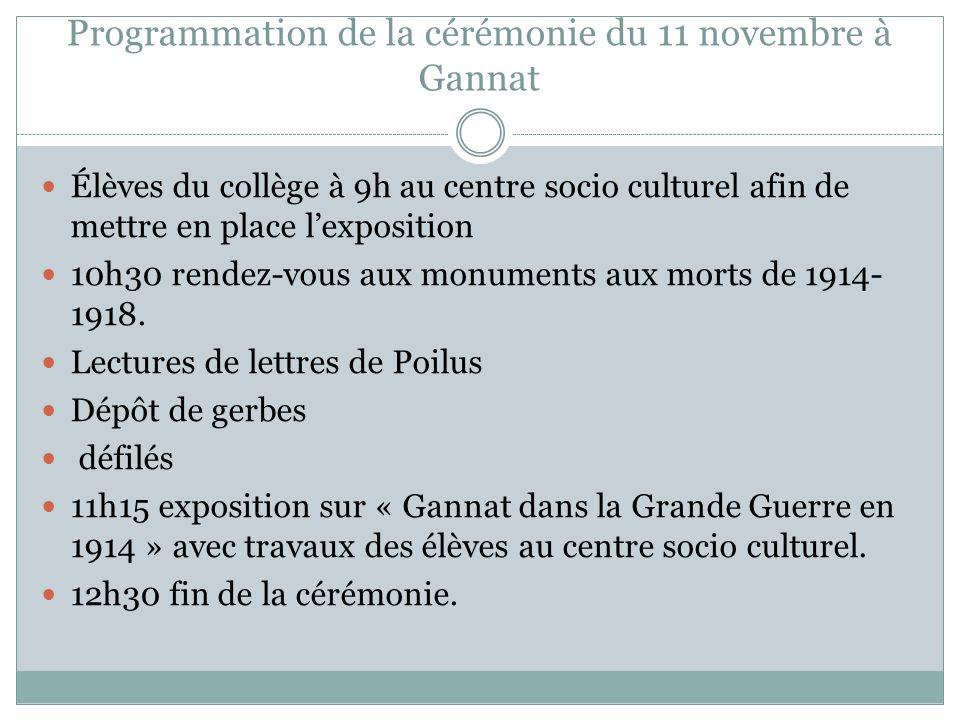 Programmation de la cérémonie du 11 novembre à Gannat Élèves du collège à 9h au centre socio culturel afin de mettre en place lexposition 10h30 rendez