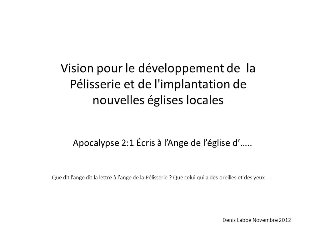 Vision pour le développement de la Pélisserie et de l'implantation de nouvelles églises locales Apocalypse 2:1 Écris à lAnge de léglise d….. Que dit l