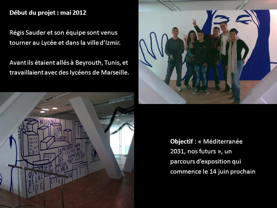 Début du projet : mai 2012 Régis Sauder et son équipe sont venus tourner au Lycée et dans la ville dIzmir. Avant ils étaient allés à Beyrouth, Tunis,