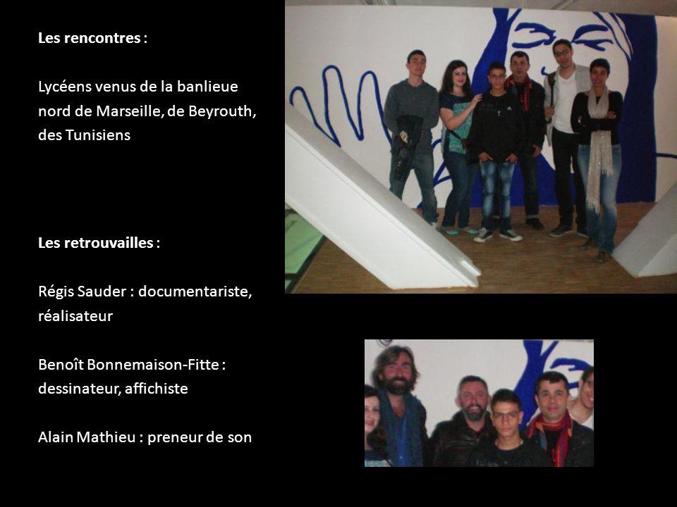 Les rencontres : Lycéens venus de la banlieue nord de Marseille, de Beyrouth, des Tunisiens Les retrouvailles : Régis Sauder : documentariste, réalisateur Benoît Bonnemaison-Fitte : dessinateur, affichiste Alain Mathieu : preneur de son