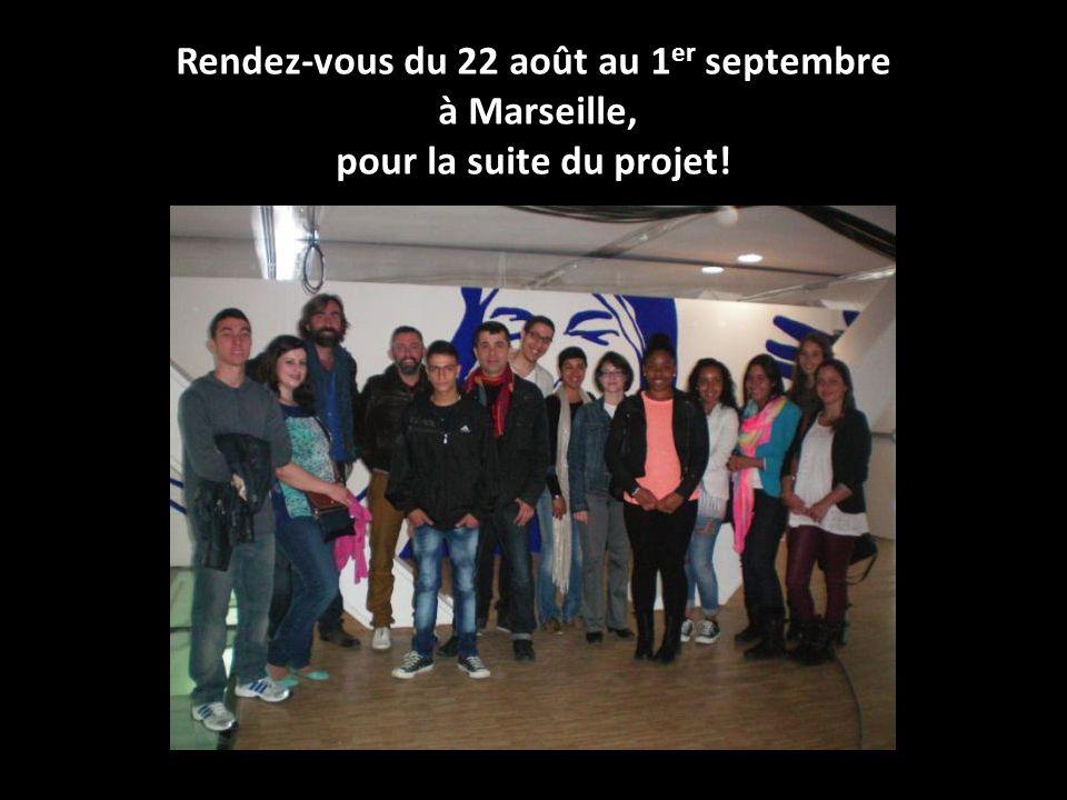 Rendez-vous du 22 août au 1 er septembre à Marseille, pour la suite du projet!