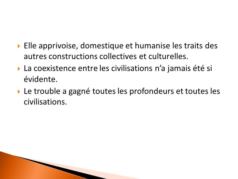 Elle apprivoise, domestique et humanise les traits des autres constructions collectives et culturelles.
