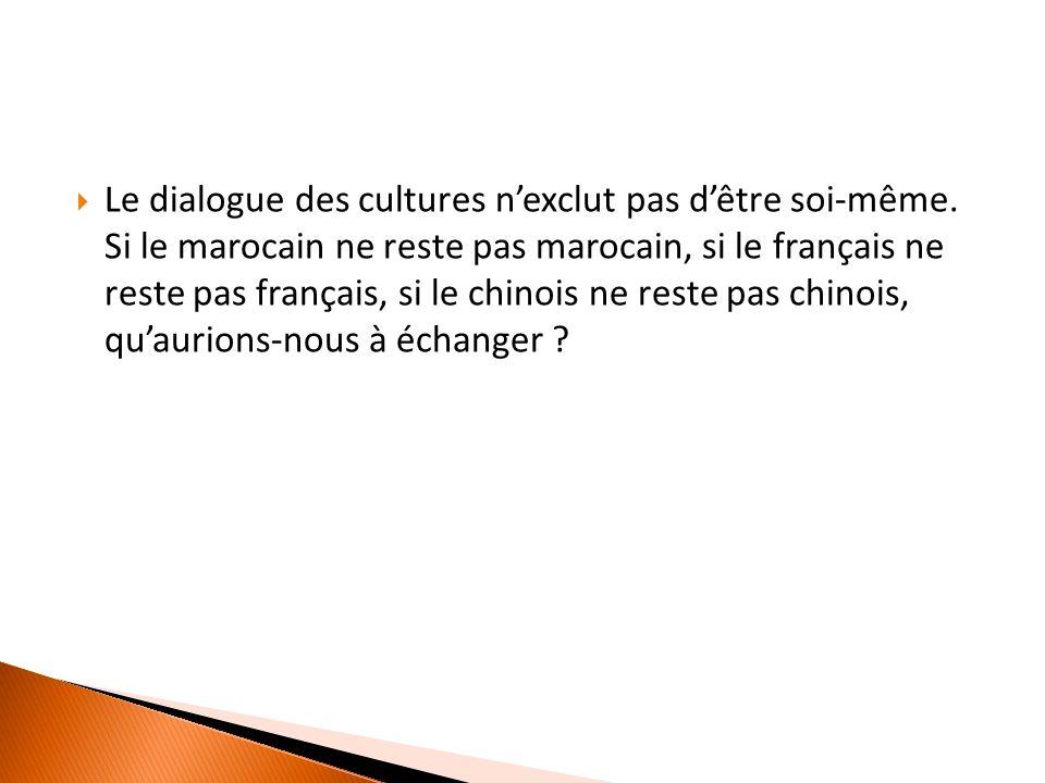 Le dialogue des cultures nexclut pas dêtre soi-même.