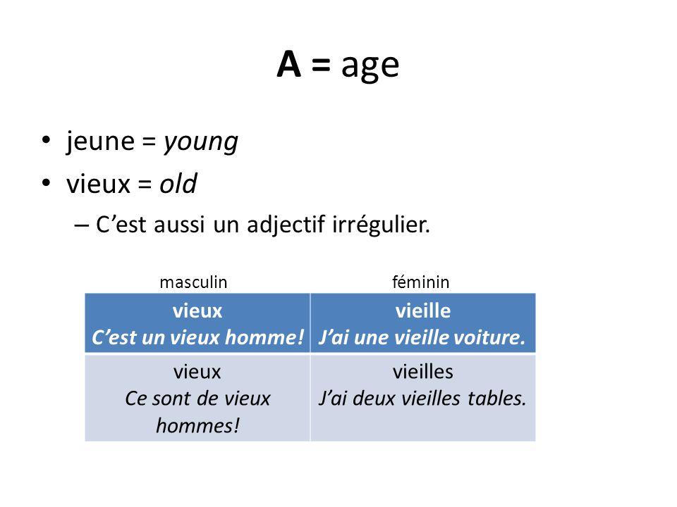 A = age jeune = young vieux = old – Cest aussi un adjectif irrégulier. masculin féminin vieux Cest un vieux homme! vieille Jai une vieille voiture. vi