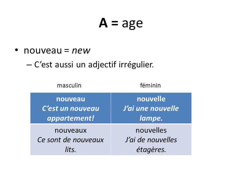 A = age nouveau = new – Cest aussi un adjectif irrégulier. masculin féminin nouveau Cest un nouveau appartement! nouvelle Jai une nouvelle lampe. nouv