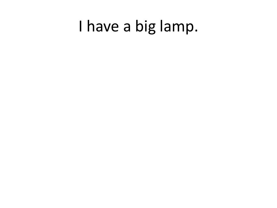 I have a big lamp.