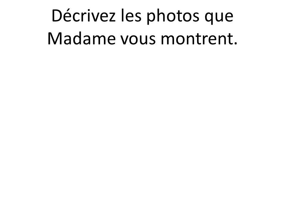 Décrivez les photos que Madame vous montrent.
