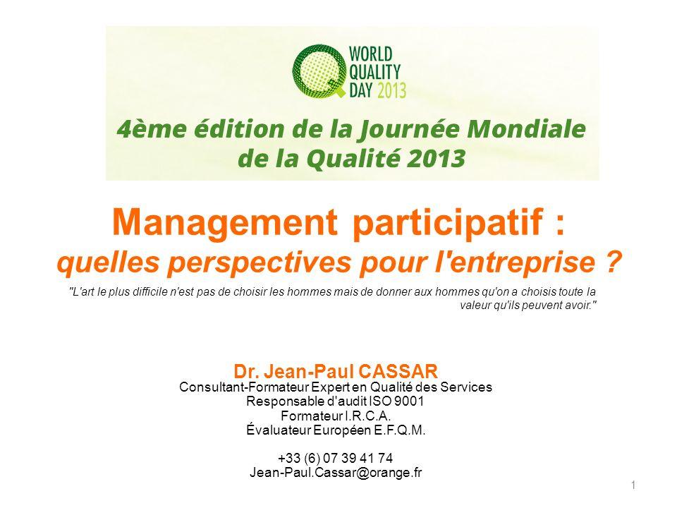 Management participatif : quelles perspectives pour l'entreprise ? Dr. Jean-Paul CASSAR Consultant-Formateur Expert en Qualité des Services Responsabl
