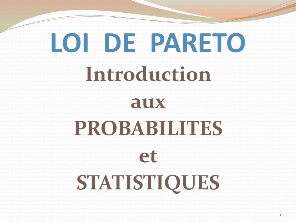 LOI DE PARETO Introduction aux PROBABILITES et STATISTIQUES 1