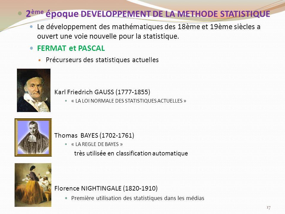 2 ème époque DEVELOPPEMENT DE LA METHODE STATISTIQUE Le développement des mathématiques des 18ème et 19ème siècles a ouvert une voie nouvelle pour la statistique.