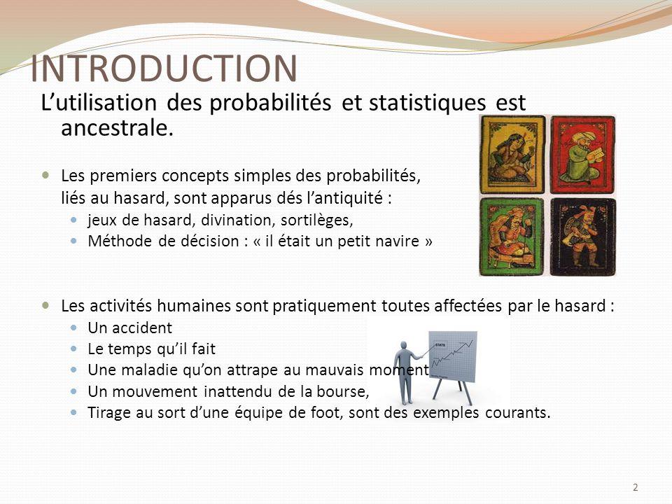INTRODUCTION Lutilisation des probabilités et statistiques est ancestrale.