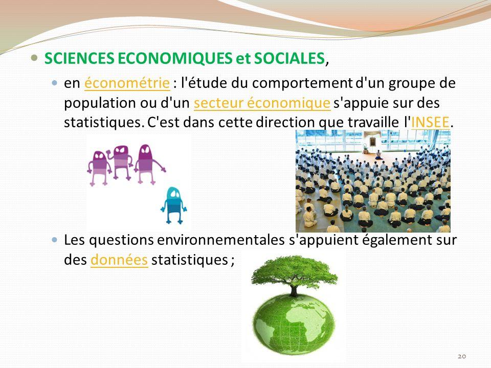 SCIENCES ECONOMIQUES et SOCIALES, en économétrie : l étude du comportement d un groupe de population ou d un secteur économique s appuie sur des statistiques.