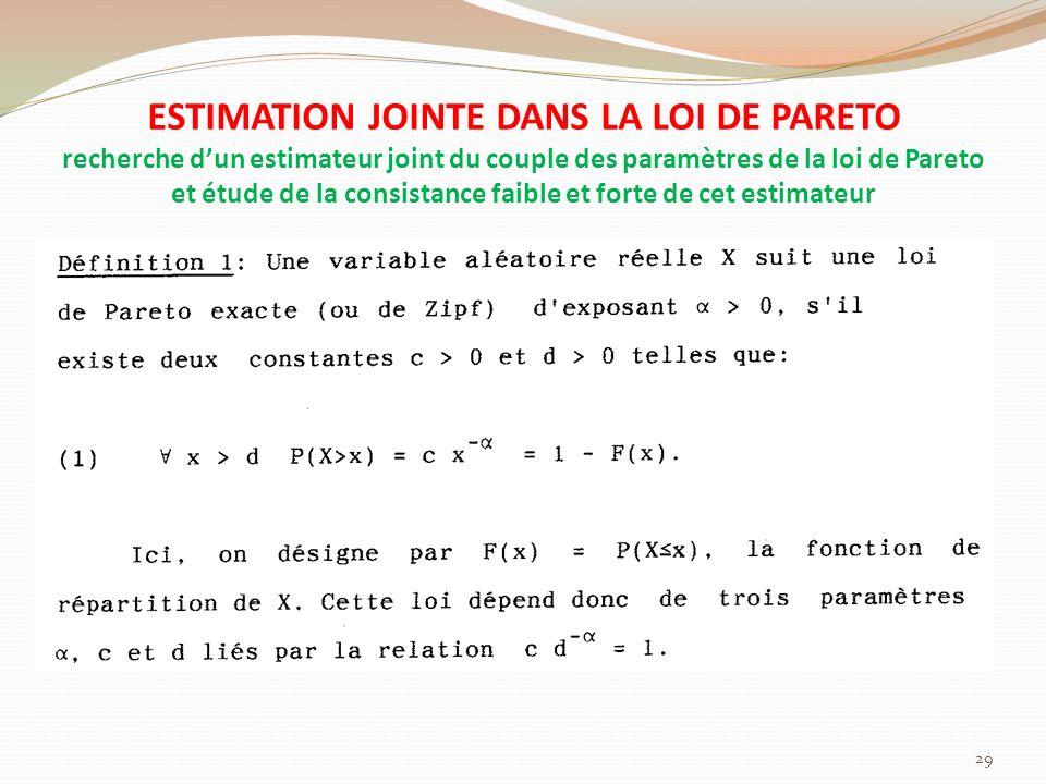 ESTIMATION JOINTE DANS LA LOI DE PARETO recherche dun estimateur joint du couple des paramètres de la loi de Pareto et étude de la consistance faible et forte de cet estimateur 29