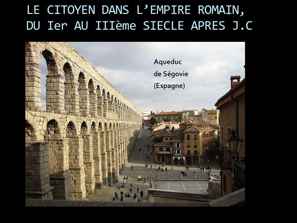 LE CITOYEN DANS LEMPIRE ROMAIN, DU Ier AU IIIème SIECLE APRES J.C Aqueduc de Ségovie (Espagne)