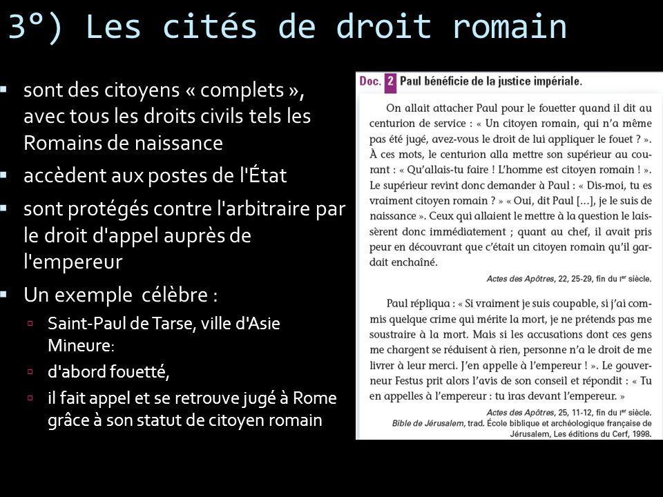 3°) Les cités de droit romain sont des citoyens « complets », avec tous les droits civils tels les Romains de naissance accèdent aux postes de l'État