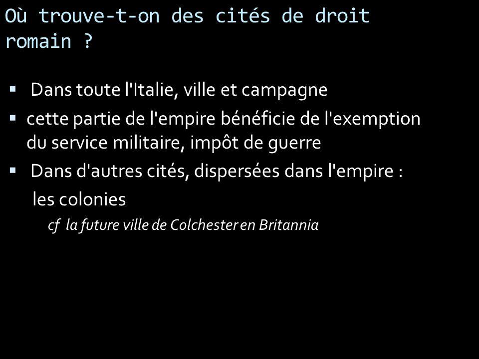 Où trouve-t-on des cités de droit romain ? Dans toute l'Italie, ville et campagne cette partie de l'empire bénéficie de l'exemption du service militai