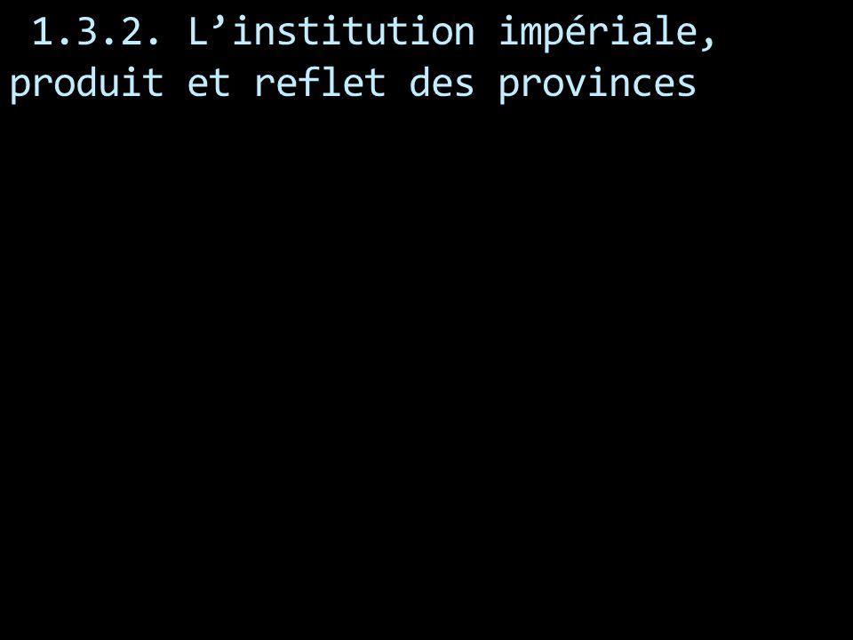 1.3.2. Linstitution impériale, produit et reflet des provinces