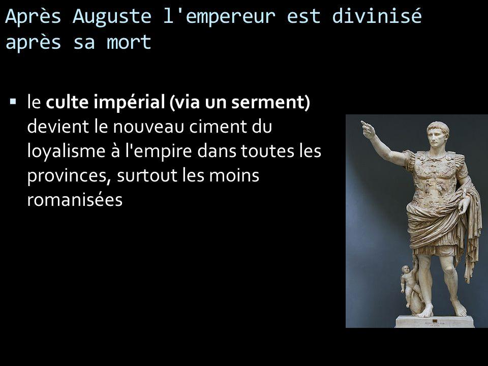 Après Auguste l'empereur est divinisé après sa mort le culte impérial (via un serment) devient le nouveau ciment du loyalisme à l'empire dans toutes l