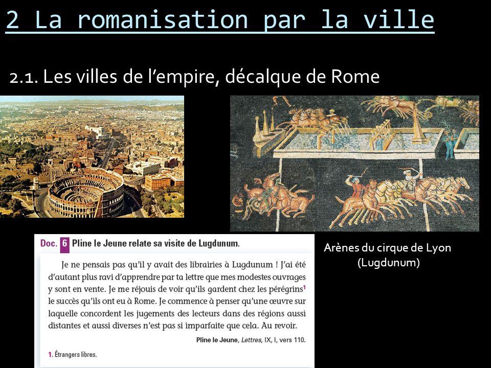 2 La romanisation par la ville 2.1. Les villes de lempire, décalque de Rome Arènes du cirque de Lyon (Lugdunum)