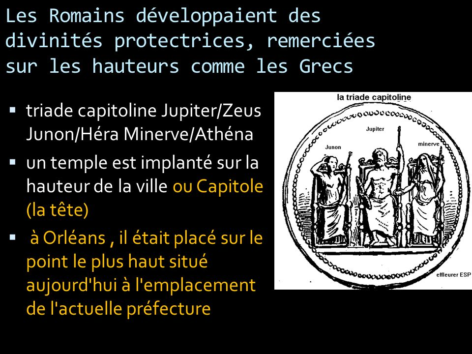Les Romains développaient des divinités protectrices, remerciées sur les hauteurs comme les Grecs triade capitoline Jupiter/Zeus Junon/Héra Minerve/At