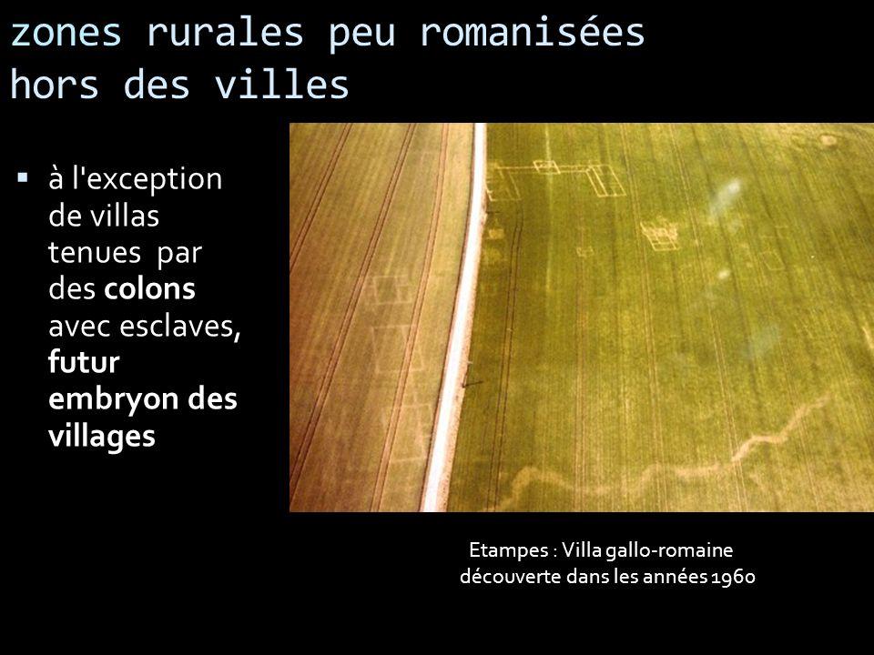 zones rurales peu romanisées hors des villes à l'exception de villas tenues par des colons avec esclaves, futur embryon des villages Etampes : Villa g