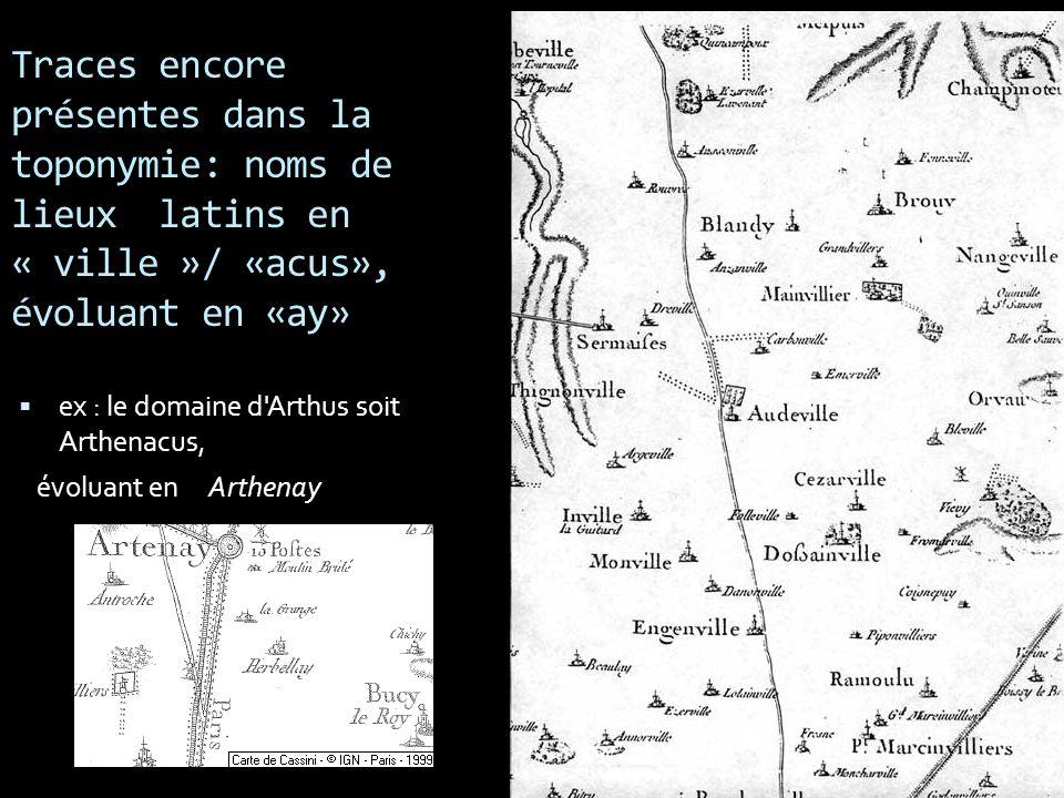 Traces encore présentes dans la toponymie: noms de lieux latins en « ville »/ «acus», évoluant en «ay» ex : le domaine d'Arthus soit Arthenacus, évolu