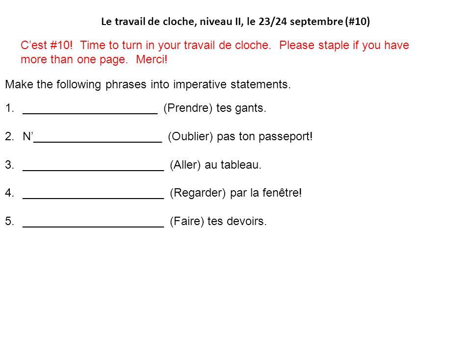 Le travail de cloche, niveau II, le 23/24 septembre (#10) Make the following phrases into imperative statements. 1._____________________ (Prendre) tes