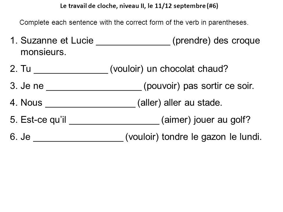 Le travail de cloche, niveau II, le 11/12 septembre (#6) Complete each sentence with the correct form of the verb in parentheses. 1.Suzanne et Lucie _