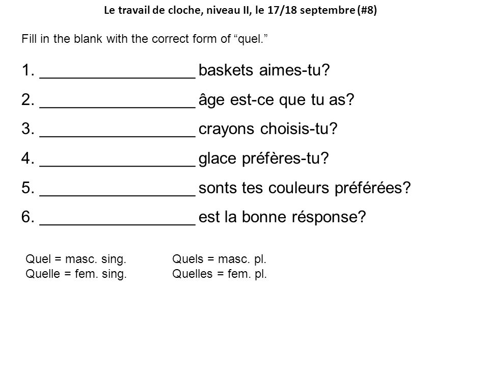 Le travail de cloche, niveau II, le 17/18 septembre (#8) Fill in the blank with the correct form of quel.