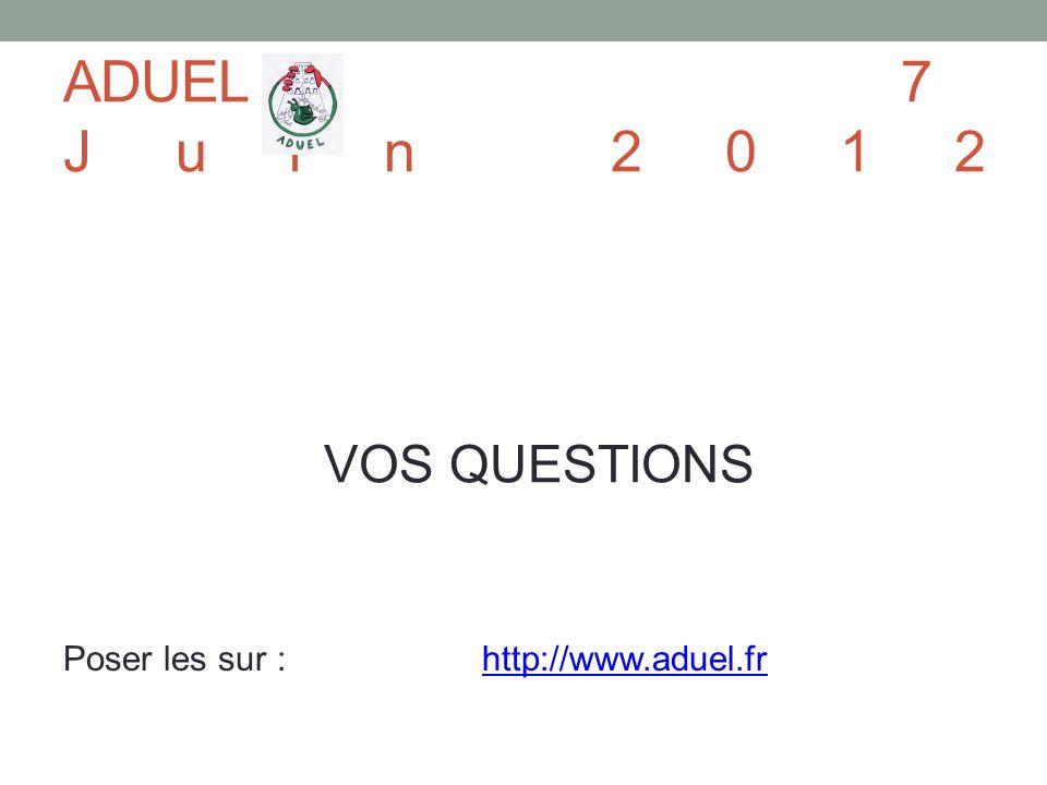 VOS QUESTIONS ADUEL7 Juin 2012 Poser les sur : http://www.aduel.frhttp://www.aduel.fr
