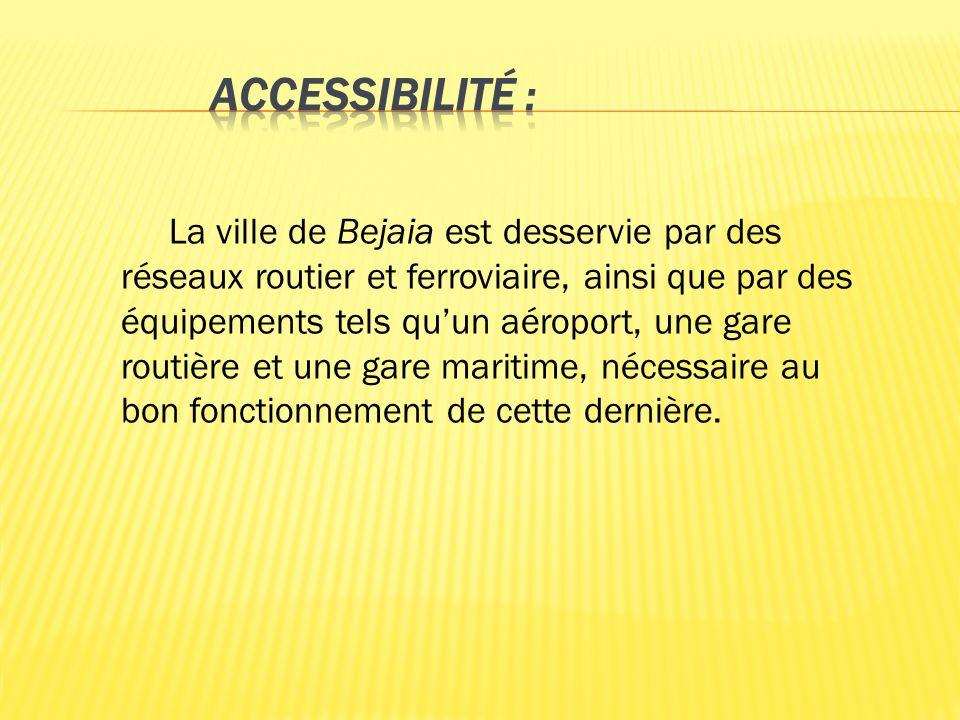 La ville de Bejaia est desservie par des réseaux routier et ferroviaire, ainsi que par des équipements tels quun aéroport, une gare routière et une ga