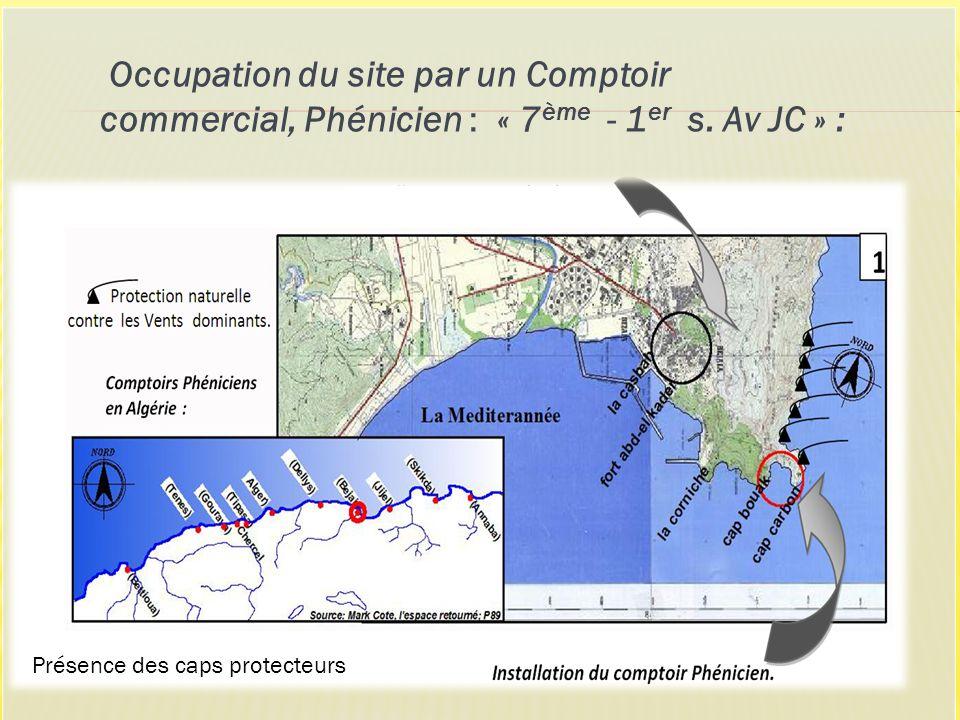 Occupation du site par un Comptoir commercial, Phénicien : « 7 ème - 1 er s. Av JC » : Présence des caps protecteurs