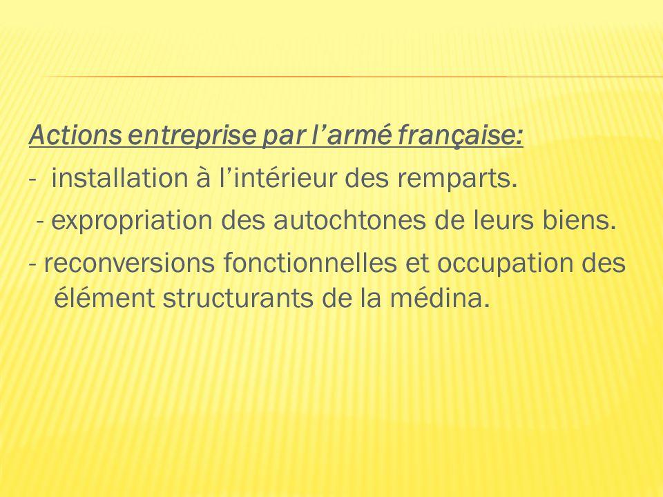 Actions entreprise par larmé française: - installation à lintérieur des remparts. - expropriation des autochtones de leurs biens. - reconversions fonc