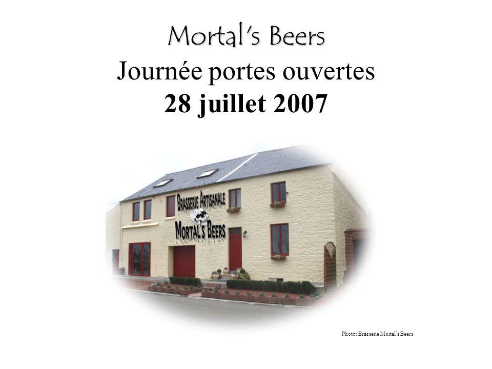 Mortal s Beers Mortal s Beers Journée portes ouvertes 28 juillet 2007 Photo: Brasserie Mortals Beers