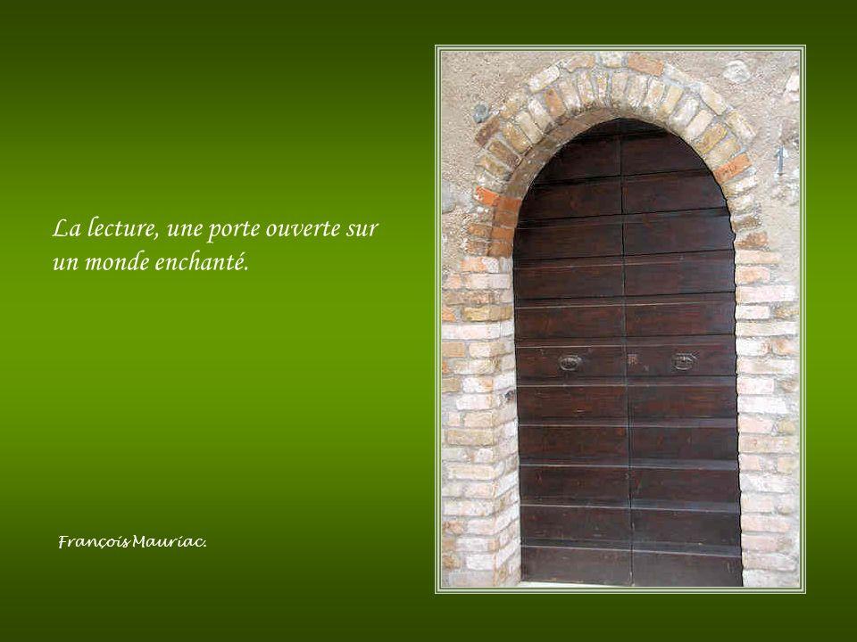 Reste devant la porte si tu veux qu'on te l'ouvre. Rien n'est fermé jamais, sinon à tes propres yeux. Farid Al-Din 'Attar