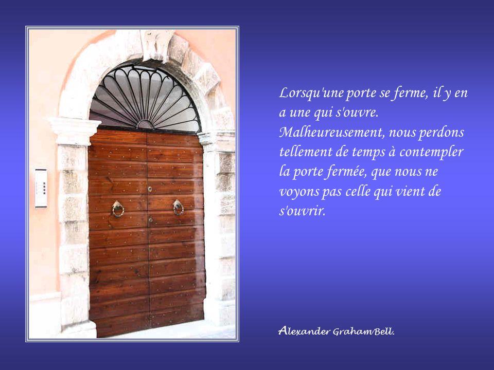 Il faut quune porte soit ouverte ou fermée. Alfred de Musset.